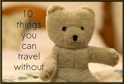 10 things you can travel without