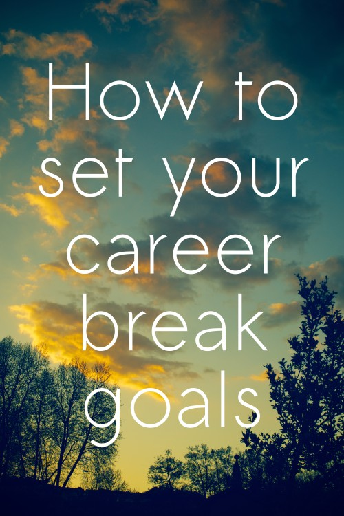 How to set your career break goals
