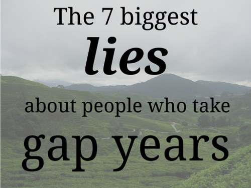 The 7 biggest lies you believe about people who take a gap year