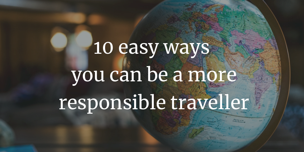 10 easy ways you can be a more responsible traveller