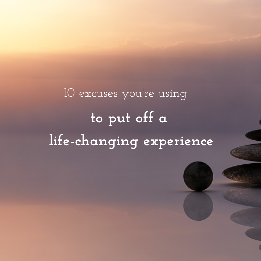 10 excuses you're using to put off a life-changing experience