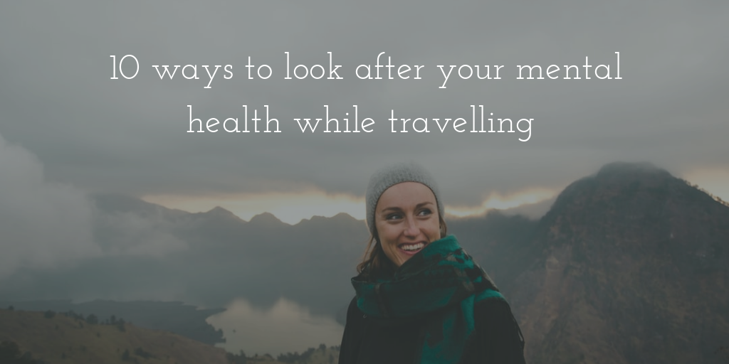 10 ways to look after your mental health while travelling