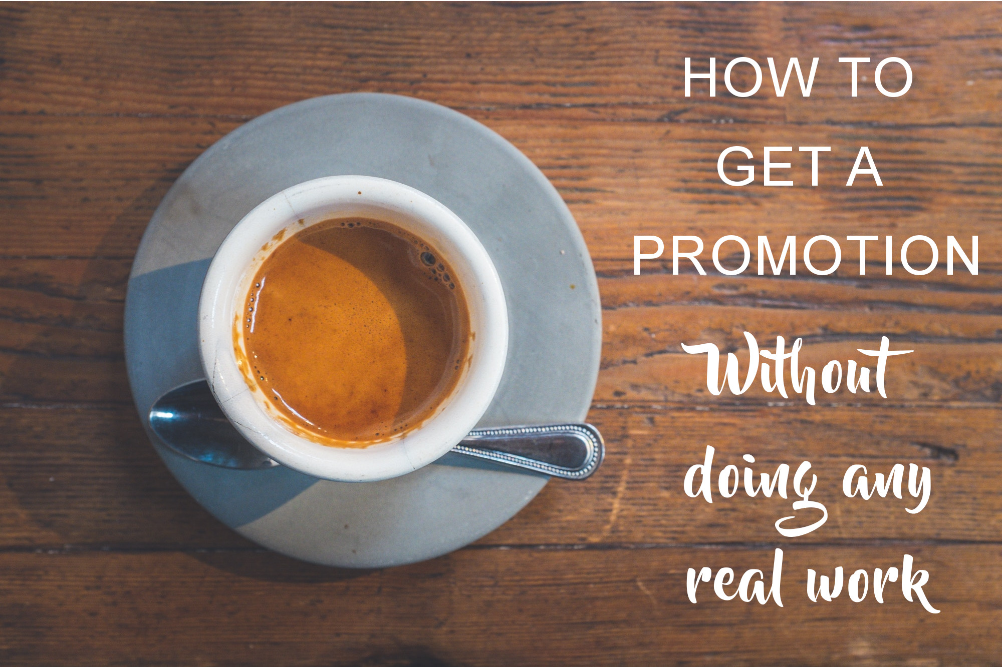 How to get a promotion without doing any real work