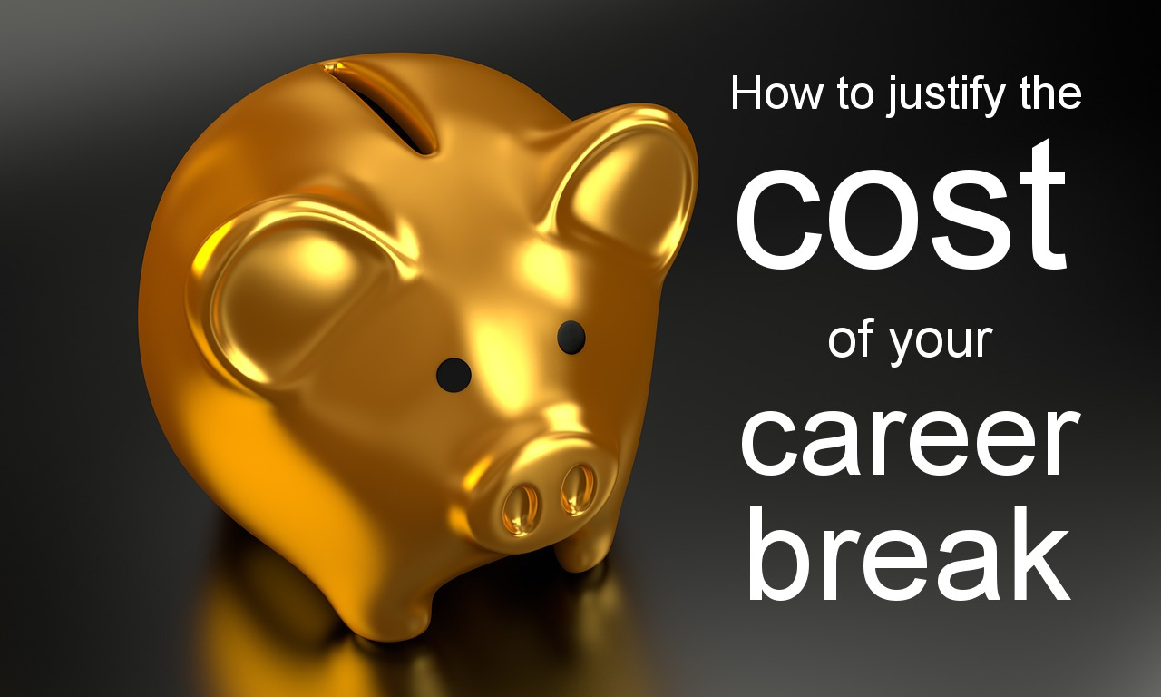 How to justify the cost of your career break