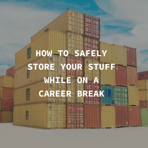 How to safely store your stuff while you're on a career break