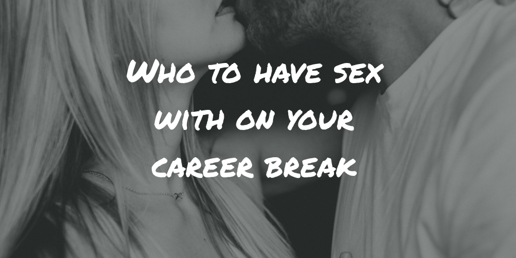 Who to have sex with on your career break